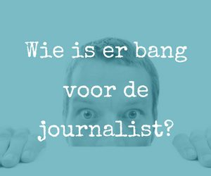 Wie is er bang voor de journalist?